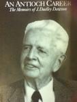 An Antioch career : the memoirs of J. Dudley Dawson by Alan Guskin