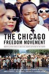 The Chicago Freedom Movement : Martin Luther King Jr. and Civil Rights Activism in the North by Mary Lou Finley, Bernard LaFayette Jr., James R. Ralph, and Pam Smith