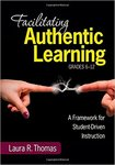 Facilitating authentic learning, grades 6-12 : a framework for student-driven instruction