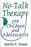 No-talk therapy for children and adolescents by Martha Straus PhD