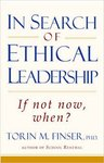 In search of ethical leadership : if not now, when? by Torin Finser PhD