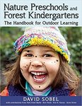 Nature preschools and forest kindergartens : the handbook for outdoor learning by David Sobel MEd