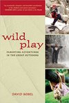 Wild play : parenting adventures in the great outdoors