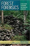Forest Forensics: A Field Guide to Reading the Forested Landscape by Tom Wessels Professor Emeritus
