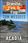 Granite, Fire, and Fog: The Natural and Cultural History of Acadia by Tom Wessels Professor Emeritus