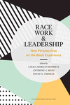 Race, work, and leadership : new perspectives on the black experience by Laura Morgan Roberts