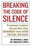 Breaking the code of silence : prominent leaders reveal how they rebound from 7 critical mistakes by Mitchell Kusy PhD