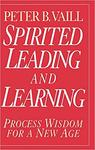 Spirited Leading and Learning: Process Wisdom for a New Age by Peter B. Vaill