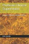 Multirole clinical supervision : evidence, reflections, and best practices by Kirk Honda