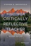 Becoming a Critically Reflective Teacher by Stephen Brookfield