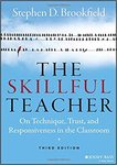 The skillful teacher : on technique, trust, and responsiveness in the classroom by Stephen Brookfield