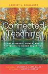 Connected teaching : relationship, power, and mattering in higher education by Harriet L. Schwartz