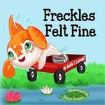 Freckles Felt Fine by Katie Titus Larson