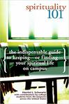 Spirituality 101: The Indispensable Guide to Keeping―or Finding―Your Spiritual Life on Campus by Harriet L. Schwartz