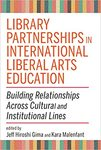 Library Partnerships in International Liberal Arts Education: : Building Relationships Across Cultural and Institutional Lines by Kara Josephine Malenfant