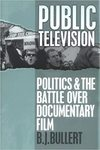 Public Television: Politics and the Battle Over Documentary Film